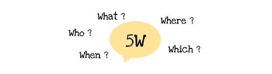 5W What When Which Where Who